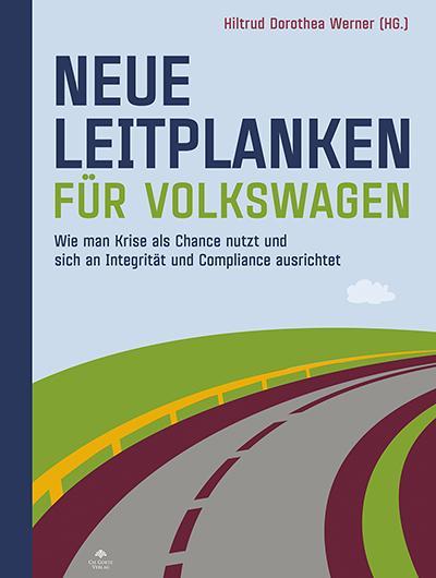 Neue Leitplanken für Volkswagen. Wie man eine Krise als Chance nutzt und sich an Integrität und Compliance ausrichtet.